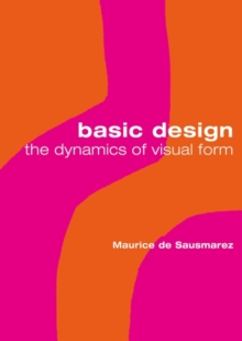 Basic Design : The Dynamics of Visual Form, Paperback Book