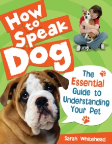 How to Speak Dog! : The Essential Guide to Understanding Your Pet, Hardback Book