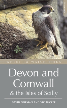 Where to Watch Birds in Devon and Cornwall : Including the Isles of Scilly and Lundy, Paperback Book