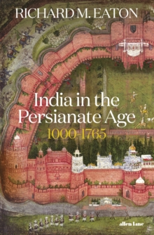 India in the Persianate Age : 1000-1765, Hardback Book