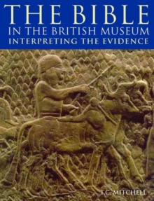 The Bible in the British Museum : Interpreting the Evidence, Paperback / softback Book