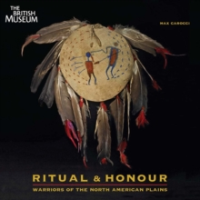 Ritual & Honour : Warriors of the North American Plains, Paperback / softback Book