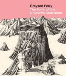 Grayson Perry: Tomb of the Unknown Craftsman, Hardback Book