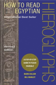 How to Read Egyptian Hieroglyphs:A step-by-step guide to teach yo : A step-by-step guide to teach yourself, Hardback Book