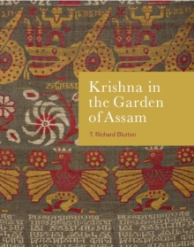 Krishna in the Garden of Assam : The history and context of a much-travelled textile, Paperback / softback Book