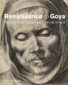 Renaissance to Goya : Prints and drawings from Spain, Hardback Book