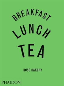 Breakfast, Lunch, Tea : The Many Little Meals of Rose Bakery, Hardback Book
