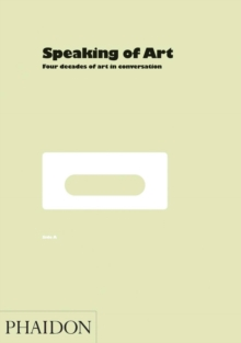Speaking of Art : Four Decades of Art in Conversation, Hardback Book