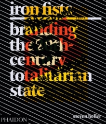Iron Fists : Branding the 20th-Century Totalitarian State, Hardback Book