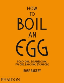 How to Boil an Egg; Poach one, Scramble one, Fry one, Bake one, Steam one, make them into Omelettes, French Toast, Pancakes, Puddings, Crepes, Tarts, Quiches, Custard, Soups, Scones, Muffins, Flans, F, Hardback Book