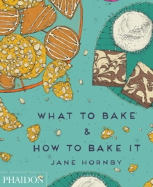 What to Bake & How to Bake It, Hardback Book