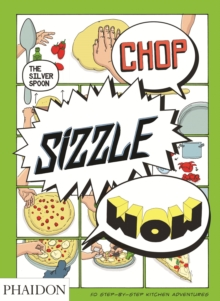 Chop, Sizzle, Wow : The Silver Spoon Comic Cookbook, Paperback Book
