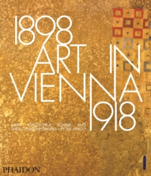 Art in Vienna 1898-1918 : Klimt, Kokoschka, Schiele and Their Contemporaries, Hardback Book