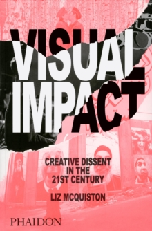 Visual Impact : Creative Dissent in the 21st Century, Paperback / softback Book
