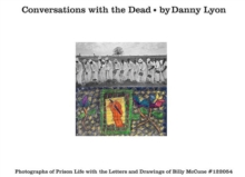 Conversations with the Dead : Photographs of Prison Life with the Letters and Drawings of Billy Mccune #122054, Hardback Book