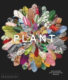 Plant: Exploring the Botanical World, Hardback Book