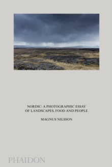 Nordic : A Photographic Essay of Landscapes, Food and People, Hardback Book