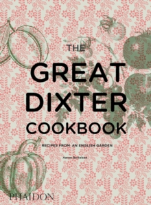 The Great Dixter Cookbook : Recipes from an English Garden, Hardback Book