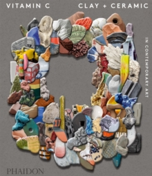 Vitamin C: Clay and Ceramic in Contemporary Art, Hardback Book