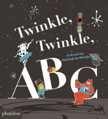 Twinkle, Twinkle, ABC : A Mixed-Up, Mashed-Up Melody, Board book Book
