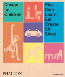 Design for Children : Play, Ride, Learn, Eat, Create, Sit, Sleep, Hardback Book