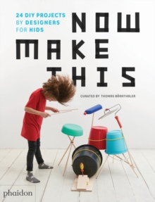 Now Make This : 24 DIY Projects by Designers for Kids, Hardback Book