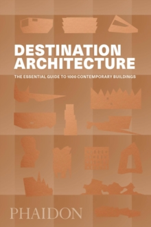 Destination Architecture : The Essential Guide to 1000 Contemporary Buildings, Paperback Book