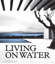 Living on Water : Contemporary Houses Framed By Water, Hardback Book