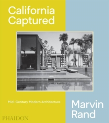 California Captured : Mid-Century Modern Architecture, Marvin Rand, Hardback Book