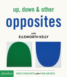 Up, Down & Other Opposites with Ellsworth Kelly, Board book Book