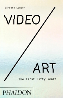 Video/Art: The First Fifty Years, Hardback Book