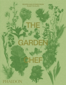 The Garden Chef : Recipes and Stories from Plant to Plate, Paperback / softback Book