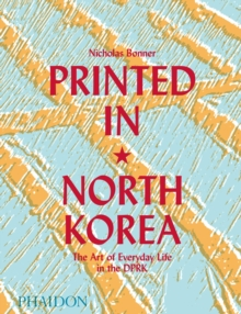 Printed in North Korea: The Art of Everyday Life in the DPRK, Hardback Book