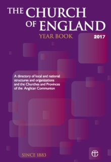 The Church of England Year Book 2017 : A Directory of Local and National Structures and Organizations and the Churches and Provinces of the Anglican Communion, Paperback Book