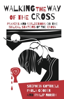 Walking the Way of the Cross : Prayers and reflections on the biblical stations of the cross, Paperback / softback Book