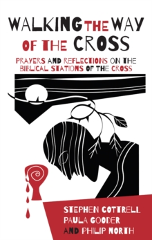 Walking the Way of the Cross : Prayers and reflections on the biblical stations of the cross, EPUB eBook