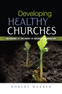 Developing Healthy Churches : Returning to the Heart of Mission and Ministry, Paperback / softback Book