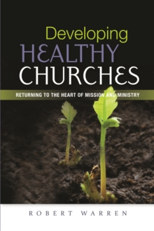 Developing Healthy Churches : Returning to the Heart of Mission and Ministry, EPUB eBook