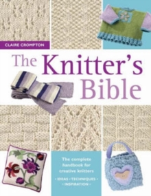 The Knitter's Bible : The Complete Handbook for Creative Knitters, Paperback Book