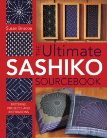 The Ultimate Sashiko Sourcebook : Patterns, Projects and Inspirations, Paperback Book