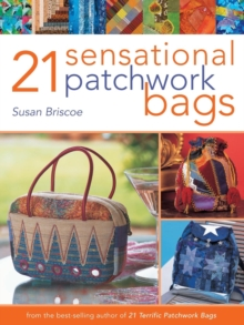 21 Sensational Patchwork Bags : From the Best-selling Author of 21 Terrific Patchwork Bags, Paperback Book