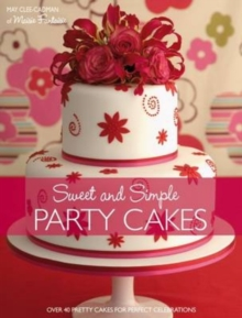 Sweet and Simple Party Cakes : Over 40 Pretty Cakes for Perfect Celebrations, Paperback Book
