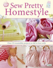 Sew Pretty Homestyle : Over 35 Irresistible Projects to Fall in Love with, Paperback Book