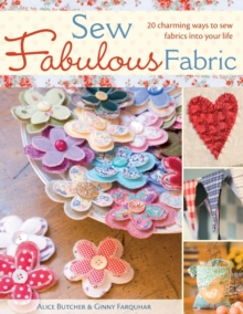 Sew Fabulous Fabric : 20 Charming Ways to Sew Fabrics into Your Life, Paperback Book