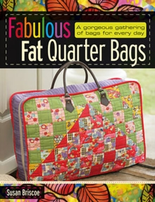 Fabulous Fat Quarter Bags : A Gorgeous Gathering of Bags for Every Day, Paperback Book