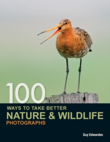 100 Ways to Take Better Nature & Wildlife Photographs, Paperback Book