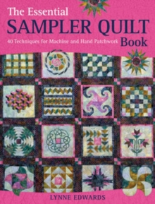 The Essential Sampler Quilt Book : 40 Techniques for Machine and Hand Patchwork, Paperback / softback Book