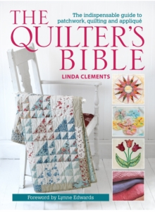 The Quilter's Bible : The Indispensable Guide to Patchwork, Quilting and Applique, Paperback / softback Book