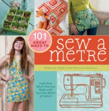 101 Great Ways to Sew a Metre : Look How Much You Can Make with Just Metre of Fabric!, Spiral bound Book