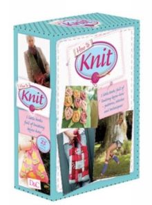 How to Knit : Stitches, Textured Knits, Embellished Knits, Simple Knits, Basic Knitting Techniques, Knitting Patterns, Hardback Book